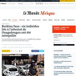 Burkina : six individus liés à l'attentat de Ouagadougou ont été interpellés