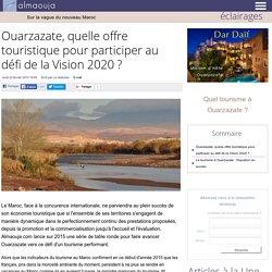 Ouarzazate, quelle offre touristique pour participer au défi de la Vision 2020 ?