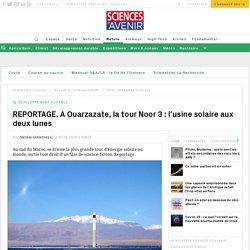 A Ouarzazate, la tour Noor 3 : l'usine solaire aux 2 lunes