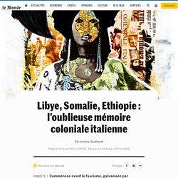 Libye, Somalie, Ethiopie : l'oublieuse mémoire coloniale italienne