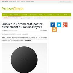 Oubliez le Chromecast, passez directement au Nexus Player !