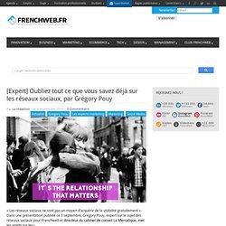 [Expert] Oubliez tout ce que vous savez déjà sur les réseaux sociaux, par Grégory Pouy - FrenchWeb.frFrenchWeb.fr
