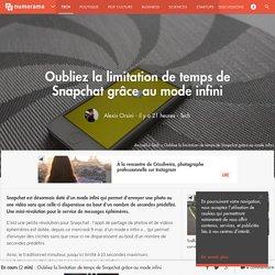 Oubliez la limitation de temps de Snapchat grâce au mode infini - Tech