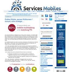 Oubliez Mobile, pensez Multiscreen ! revoyez votre stratégie….