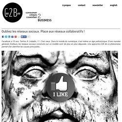 Oubliez les réseaux sociaux. Place aux réseaux collaboratifs ! « Cee2bee.fr Cee2bee.fr