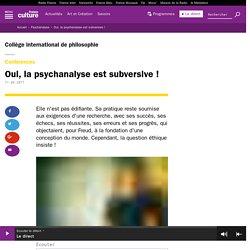 Oui, la psychanalyse est subversive !