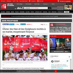 Chine: les Han et les Ouïghours incités à se marier, moyennant finance - Asie-Pacifique