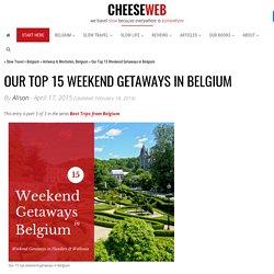 Our Top 15 Weekend Getaways in Belgium