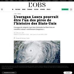 L'ouragan Laura pourrait être l'un des pires de l'histoire des Etats-Unis