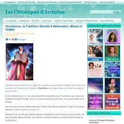 Ouroboros, la Tradition Secrète 9 Akhenaton, Moïse et YHWH Les Chroniques d'Arcturius