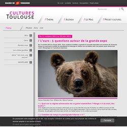L'ours : 5 questions autour de la grande expo