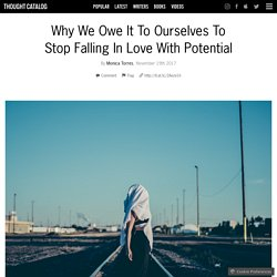 Why We Owe It To Ourselves To Stop Falling In Love With Potential
