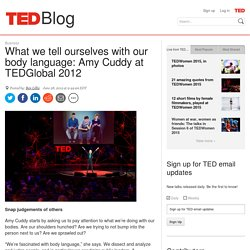 What we tell ourselves with our body language: Amy Cuddy at TEDGlobal 2012