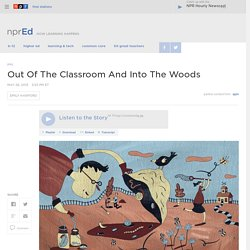 Out Of The Classroom And Into The Woods : NPR Ed