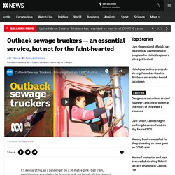 Outback sewage truckers — an essential service, but not for the faint-hearted