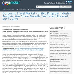 Outbound Travel Market - United Kingdom Industry Analysis, Size, Share, Growth, Trends and Forecast 2017 – 2021