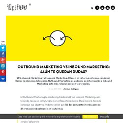 Outbound Marketing vs Inbound Marketing: ¿Aún te quedan dudas?