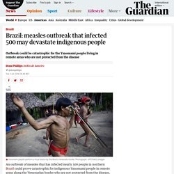 Brazil: measles outbreak that infected 500 may devastate indigenous people