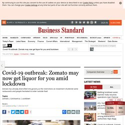 Covid-19 outbreak: Zomato may now get liquor for you amid lockdown