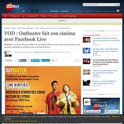 VOD : Outbuster fait son cinéma avec Facebook Live - ZDNet