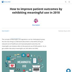 How to improve patient outcomes by exhibiting meaningful use in 2018