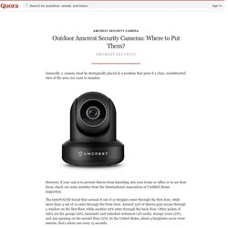 Outdoor Amcrest Security Cameras: Where to Put Them?