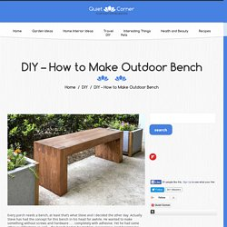 DIY - How to Make Outdoor Bench - Quiet Corner