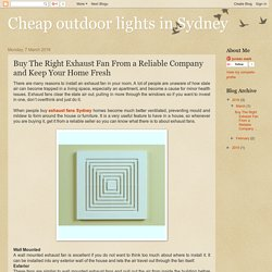 Cheap outdoor lights in Sydney: Buy The Right Exhaust Fan From a Reliable Company and Keep Your Home Fresh