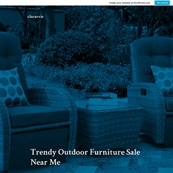 Trendy Outdoor Furniture Sale Near Me – claraevie