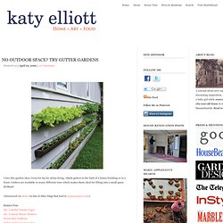 No Outdoor Space? Try Gutter Gardens : katyelliott.com