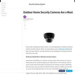 Outdoor Home Security Cameras Are a Must