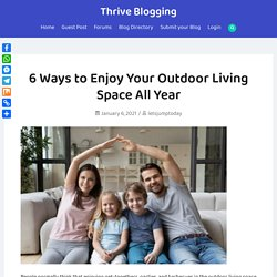6 Ways to Enjoy Your Outdoor Living Space All Year - Thrive Blogging
