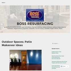 Outdoor Spaces: Patio Makeover Ideas – Boss Resurfacing