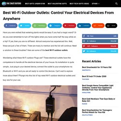 Best Wi-Fi Outdoor Outlets and Plugs: Control Your Electrical Devices