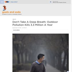Don't Take A Deep Breath: Outdoor Pollution Kills 3.3 Million A Year : Goats and Soda