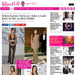 Selena Gomez's Best Looks — See Her 22 Best Outfits For Her 22nd Birthday