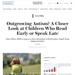 Outgrowing Autism? A Closer Look at Children Who Read Early or Speak Late