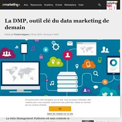 La DMP, outil clé du data marketing de demain - Data driven marketing