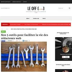 Nos 5 outils pour faciliter la vie des rédacteurs web - Off / Edit-Place