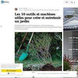 Les 10 outils et machines utiles pour créer et entretenir un jardin