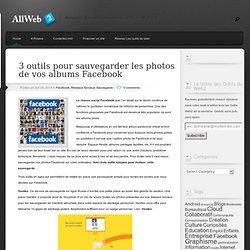 3 outils pour sauvegarder les photos de vos albums Facebook