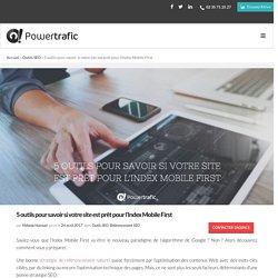 5 outils pour savoir si votre site est prêt pour l'Index Mobile First