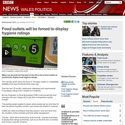 BBC 28/11/13 Food outlets will be forced to display hygiene ratings