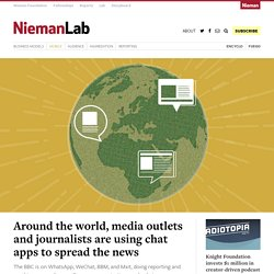 Around the world, media outlets and journalists are using chat apps to spread the news