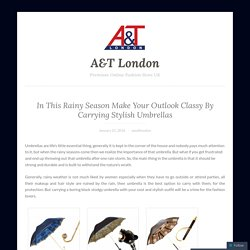In This Rainy Season Make Your Outlook Classy By Carrying Stylish Umbrellas – A&T London