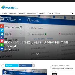 Outlook.com : créez jusqu'à 10 adresses mails par compte