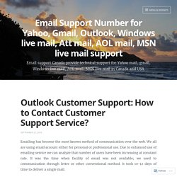 Outlook Customer Support: How to Contact Customer Support Service? – Email Support Number for Yahoo, Gmail, Outlook, Windows live mail, Att mail, AOL mail, MSN live mail support