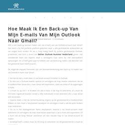 Hoe Maak Ik Een Back-up Van Mijn E-mails Van Mijn Outlook Naar Gmail?
