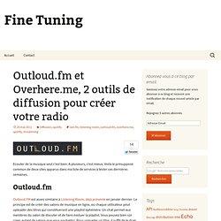 Outloud.fm et Overhere.me, 2 outils de diffusion pour créer votre radio