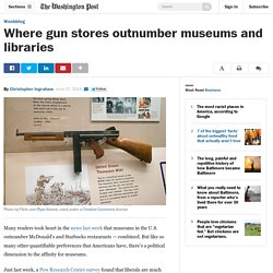 Where gun stores outnumber museums and libraries